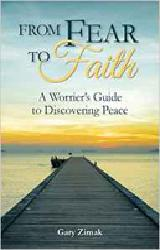 FROM FEAR TO FAITH:  A Worrier's Guide to Discovering Peace