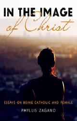 IN THE IMAGE OF CHRIST:   Essays on Being Catholic and Female