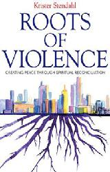 ROOTS OF VIOLENCE  Creating Peace through Spiritual Reconciliation