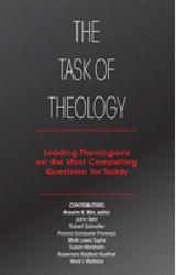 THE TASK OF THEOLOGY  Leading Theologians on the Most Compelling Questions for Today