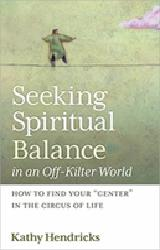 SEEKING SPIRITUAL BALANCE IN AN OFF-KILTER WORLD How to Find Your