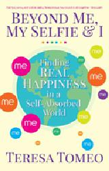 BEHOND ME, MY SELFIE & I   Finding Real Happiness in a Self-Absorbed World