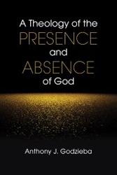 A TheologyOfThePresenceAndAbsenceOfGod
